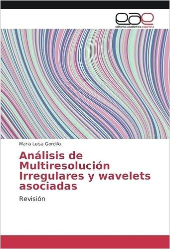 Análisis de Multiresolución Irregulares y wavelets asociadas: Revisión: Amazon.es: María Luisa Gordillo: Libros