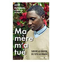Ma mère m'a tué - Survivre au génocide des Tutsis au Rwanda (French Edition)