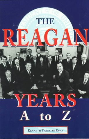 The Reagan Years A to Z: An Alphabetical History of Ronald Reagan's Presidency