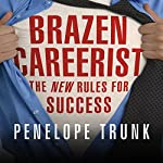 Brazen Careerist: The New Rules for Success | Penelope Trunk