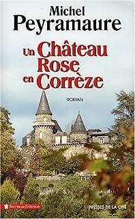 Un château rose en Corrèze : roman, Peyramaure, Michel