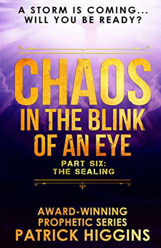 Chaos In The Blink Of An Eye: Part Six: The Sealing by [Higgins, Patrick]