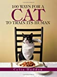 100 Ways for a Cat to Train Its Human, Celia Haddon, 1593374135
