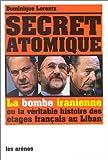 Un secret atomique : La Bombe iranienne ou la véritable histoire des otages français au Liban