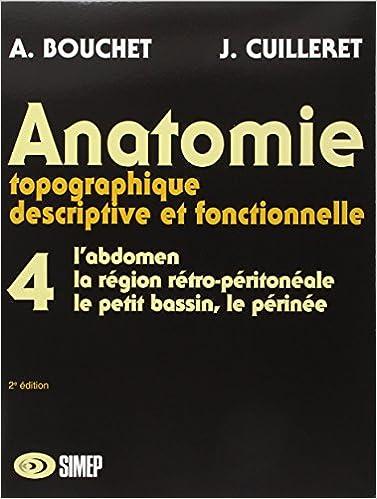 Anatomie topographique, descriptive et fonctionnelle, tome 4. L ...