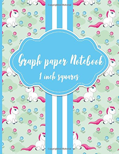 Graph Paper Notebook: 1 Inch Squares: Blank Graphing Paper - Graph Ruled Pad for College School/Teacher/Office/Student - Unicorn Cover (Volume 75) pdf epub