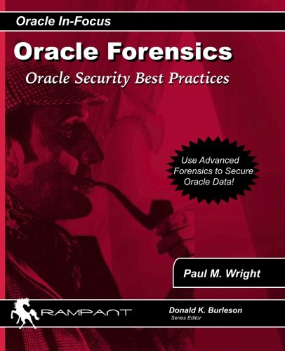 Oracle Forensics: Oracle Security Best Practices (Oracle In-Focus series) (Volume 26)