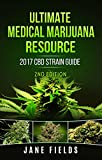 Ultimate Medical Marijuana Resource 2017 CBD Strain Guide 2nd Edition: The 2017 Medical Marijuana & Cannabis CBD / THC Strain Guide 2nd Edition with +100 Strains