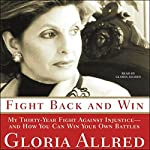 Fight Back and Win: My 30-Year Fight Against Injustice and How You Can Win Your Own Battles | Gloria Allred