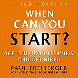 When Can You Start? Ace the Job Interview and Get Hired, Third Edition