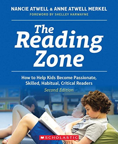 The Reading Zone, 2nd Edition: How to Help Kids Become Skilled, Passionate, Habitual, Critical Readers