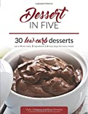 Dessert in Five: 30 Low Carb Desserts. Up to 5 Net Carbs & 5 Ingredients Each! (Keto in Five)
