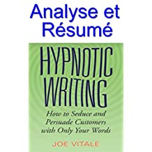 Résumé et analyse FR : Hypnotic Writing: How to Seduce and Persuade Customers with Only Your Words (Copywriting Facile - Le Pouvoir Des Mots t. 8) (French Edition)