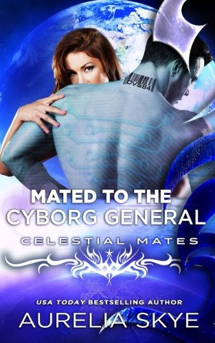 Mated To The Cyborg General (Celestial Mates)