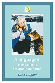 A linguagem dos cães: os sinais de calma por [Rugaas, Turid]