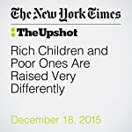 Rich Children and Poor Ones Are Raised Very Differently   Claire Cain Miller