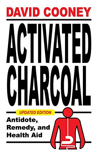 (Activated Charcoal: Antidote, Remedy, and Health Aid)