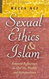 Sexual Ethics And Islam: Feminist Reflections on Qur'an, Hadith, and Jurisprudence 6.6.2006 by Ali, Kecia (2006) Paperback