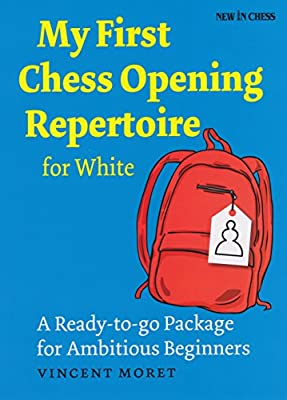 My First Chess Opening Repertoire for White: A Turn-key Package for Ambitious Beginners