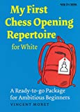 My First Chess Opening Repertoire For White: A Turn-key Package For Ambitious Beginners-Vincent Moret