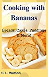 Cooking With Bananas: Breads, Cakes, Puddings & More! (Southern Cooking Recipes Book 51)