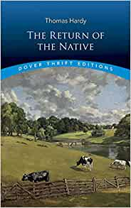 an analysis of thomas hardys novel the return of the native The return of the native by thomas hardy, edited by simon avery broadview, 512 pp, £950, april 2013, isbn 978 1 55481 070 3 what a pleasure to return to thomas hardy.
