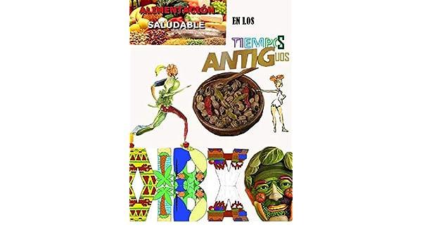 Amazon.com: La alimentación en los Tiempos Antiguos (Un Pasado Diferente nº 27) (Spanish Edition) eBook: Oswaldo Enrique Faverón Patriau: Kindle Store