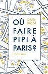Où faire pipi à Paris ? : Guide de 200 toilettes accessibles au public par Briand