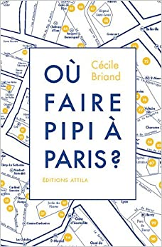 Où faire pipi à Paris ? : ...