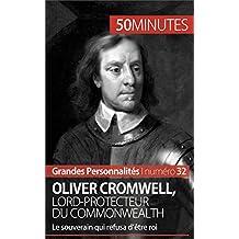 Oliver Cromwell, lord-protecteur du Commonwealth: Le souverain qui refusa d'être roi (Grandes Personnalités t. 32) (French Edition)