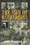 The Men of Barbarossa: Commanders of the German Invasion of Russia, 1941