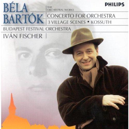 Bela Bartók: Concerto for Orchestra; 3 Village Scenes; Kossuth