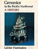 Ceramics in the Pacific Northwest, LaMar Harrington, 0295956232