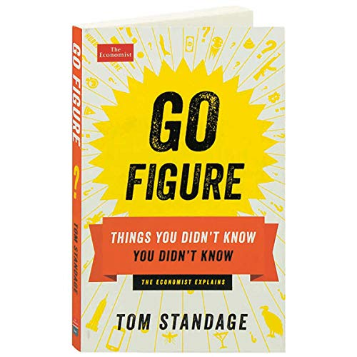 Go Figure: Things You Didn't Know You Didn't Know (Economist Books)