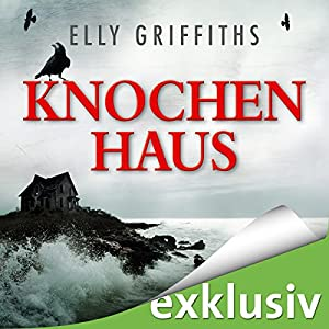 Knochenhaus (Ein Fall für Dr. Ruth Galloway 2) Hörbuch