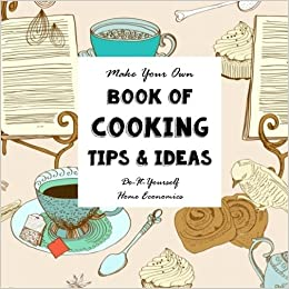 Diy cooking tips and ideas make your own book do it yourself diy cooking tips and ideas make your own book do it yourself home economics notebooks for creative people volume 6 sarah janisse brown solutioingenieria Image collections
