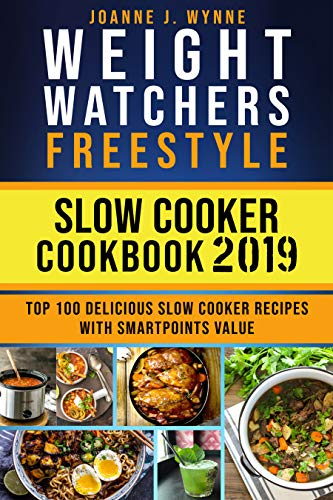Weight Wаtсhеrѕ Frееѕtуlе Slоw Cooker Cookbook #2019: Top 100 Dеliсiоuѕ Slow Cooker Rесiреs With SmartPoints Value by Joanne J. Wynne