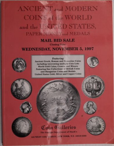Ancient and Modern Coins of the World and the United States, Paper Money and Medals (Mail Bid Sale, Closing Date: Wednesday, November 5, 1997, (featuring Ancient Greek, Roman and Byzantine Coins including interesting multiple Coins Lots, World Coins, Crowns and Minors featuring fine Collections of British Coins and Hungarian Coins and Medals, United States Gold, Silver and Copper Coins))