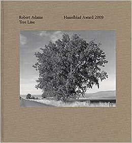 Robert Adams: Tree Line: Hasselblad Award 2009 9783865219565 Higher Education Textbooks at amazon