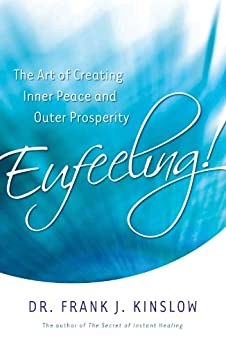 Eufeeling!: The Art of Creating Inner Peace and Outer Prosperity by [Kinslow, Dr. Frank J.]