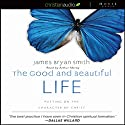 The Good and Beautiful Life: Putting on the Character of Christ Audiobook by James Bryan Smith Narrated by Arthur Morey