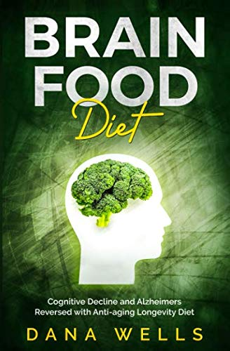 51KDyEaF13L - Brain Food Diet: Cognitive Decline and Alzheimers Reversed with Anti-aging Longevity Diet