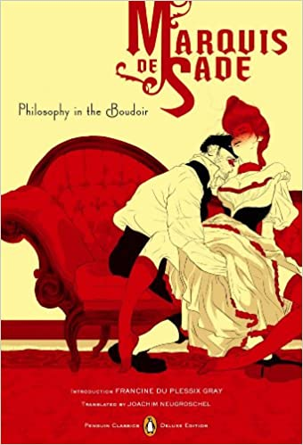 Philosophy In The Boudoir: Or, The Immoral Mentors (Penguin Classics Deluxe  Edition) Deluxe Edition