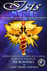 Isis Unveiled: Ancient Religious Mysteries, Holy Science & Universal Spirituality (Book II) (Volume 1)