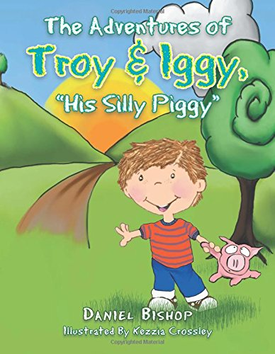 Download The Adventures of Troy & Iggy, His Silly Piggy pdf epub