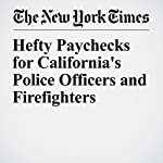 Hefty Paychecks for California's Police Officers and Firefighters | Mike Mcphate