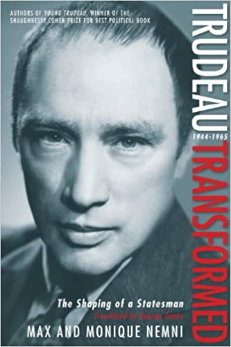Trudeau Transformed: The Shaping of a Statesman 1944-1965: 2