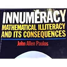 Innumeracy Mathematical Illiteracy and It Consequences By John Allen Paulos (Softcover, John Allen Paulous, 135 Pages, Published By Hill and Wang New York a Division of Farrar, Straus and Giroux) (1988 Version)