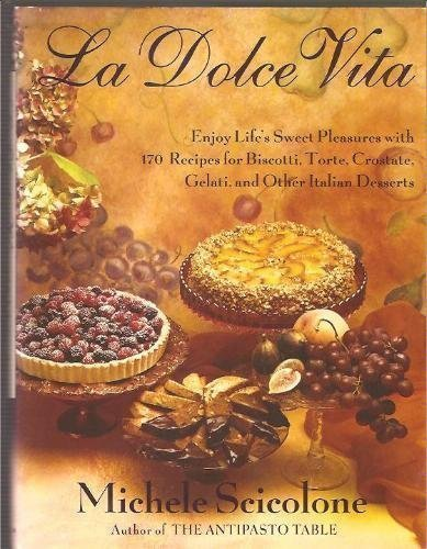 life's sweet pleasures with 170 recipes for biscotti, torte, crostate, gelati, and other Italian desserts by Michele Scicolone (1993-08-01) ()