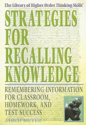 Strategies for Recalling Knowledge: Remembering Information for Classroom, Homework, and Test Success (The Library of Higher Order Thinking Skills)